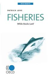 OECD Insights Fisheries While Stocks Last?: While Stocks Last?