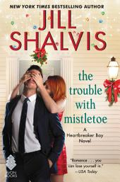 The Trouble with Mistletoe: A Heartbreaker Bay Novel