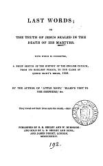 Last words; or The truth of Jesus sealed in the death of his martyrs, by the author of 'Little Mary'.