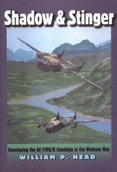 SHADOW AND STINGER: Developing the AC119G/K Gunships in the Vietnam War
