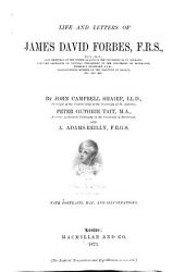 Life and Letters of James David Forbes, F.R.S., D.C.L., LL. D., Late Principal of the United College in the University of St. Andrews ...
