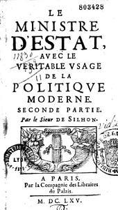 Le ministre d'Estat, avec le véritable usage de la politique moderne, tome 2, par le sieur de Silhon: Volume2