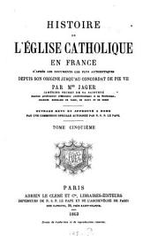 Histoire de l'église catholique en France: d'après les documents les plus authentiques : depuis son origine jusqu'au concordat de Pie VII ; ouvrage revu et approuvé à Rome par une commission spéciale par N. S. P. le Pape. V
