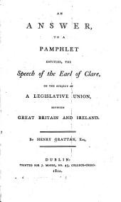 An Answer to a Pamphlet: Entitled, The Speech of the Earl of Clare on the Subject of a Legislative Union Between Great Britain and Ireland