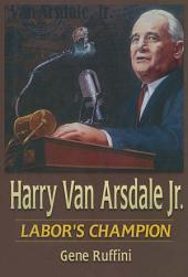 Harry Van Arsdale, Jr.: Labor's Champion: Labor's Champion