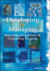 Developing and Managing Your School Guidance and Counseling Program: Edition 5