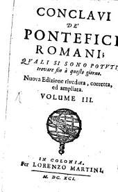 Conclavi De' Pontefici Romani :: Qvali Si Sono Potvti trovare fin a questo giorno, Volume 3