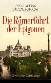 Die Römerfahrt der Epigonen (Politischer Zeitroman) - Vollständige Ausgabe