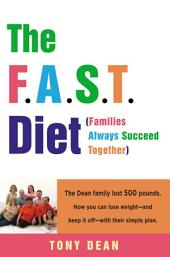 The F.A.S.T. Diet (Families Always Succeed Together): The Dean family lost 500 pounds. Now you can lose weight--and keep it off--with their simple plan.