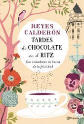 Tardes de chocolate en el Ritz: Dos soñadoras en busca de la felicidad