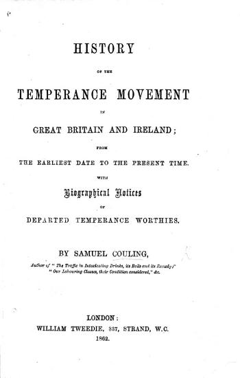 History of the Temperance Movement in Great Britain and Ireland  from the Earliest Date to the Present Time  with Biographical Notices of Departed Temperance Worthies PDF