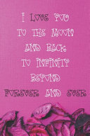 I Love You To The Moon And Back To Infinity Beyond For Ever And Ever Book PDF