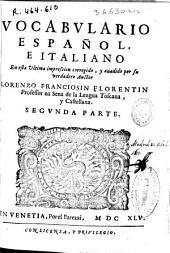 Vocabulario italiano, espagnuolo ...: nel quale con ageuolezza ... si dichiarano, e con propietà conuertono tutte le voci Toscane in Castigliano, e le Castigliane in Toscano : con infinite frasi, e molti prouerbi ... : s'è aggiunto la grammatica della lingua spagnuola, [et] alcuni dialoghi, che facilitano fommamente l'apprendere l'vno, e l'altro idioma ..., Volume 2