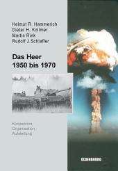Das Heer 1950 bis 1970: Konzeption, Organisation und Aufstellung