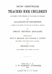 How Gertrude Teaches Her Children: An Attempt to Help Mothers to Teach Their Own Children and an Account of the Method