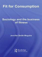 Fit for Consumption: Sociology and the Business of Fitness