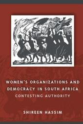 Women's Organizations and Democracy in South Africa: Contesting Authority