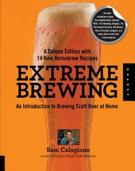 Extreme Brewing A Deluxe Edition With 14 New Homebrew Recipes Book PDF