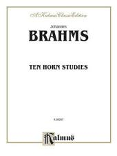 Ten Horn Studies, Op. posth: Brass - French Horn Method or Collection