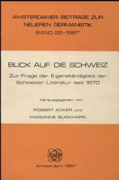 Blick auf die Schweiz: zur Frage der Eigenständigkeit der Schweizer Literatur seit 1970