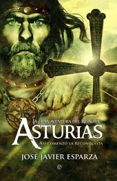 La gran aventura del reino de Asturias: Así comenzó la Reconquista