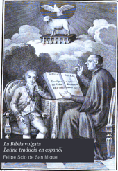 La Biblia vulgata Latina traducia en espanõl: y anotada conforme al sentido de los santos padres, y expositores cathòlicos, Volume 1