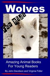 Wolves - For Kids - Amazing Animal Books for Young Readers