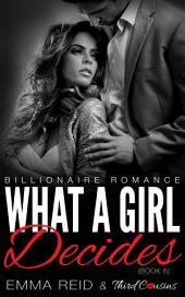 What A Girl Decides: (Billionaire Romance)