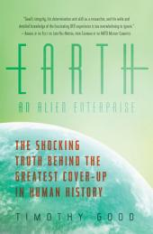 Earth: An Alien Enterprise: The Shocking Truth Behind the Greatest Cover-Up in Human History