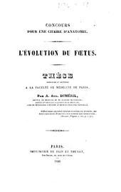 Concours pour une Chaire d'Anatomie: L'évolution du fœtus; Thèse présentée et soutenue à la Faculté de Médecine de Paris
