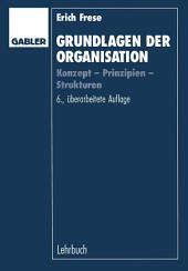 Grundlagen der Organisation: Konzept — Prinzipien — Strukturen, Ausgabe 6