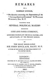 "Remarks on a Pamphlet Intitled, ""The Question Concerning the Depreciation of the Currency Stated and Examined."" by William Huskisson, Esq., M.P.: Together with Several Political Maxims Regarding Coin and Paper Currency, Intended to Explain the Real Nature, and Advantages of the Present System"