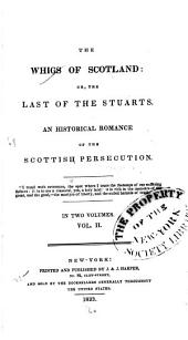 The Whigs of Scotland: Or, The Last of the Stuarts. An Historical Romance of the Scottish Persecution, Volume 2