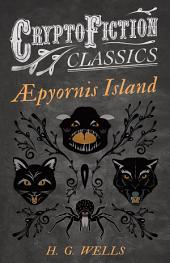 Æpyornis Island (Cryptofiction Classics - Weird Tales of Strange Creatures)