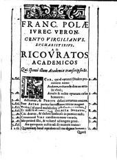 Franc. Polae iurec. Veron. Cento Virgilianus. Eucharistirius. Ad Ricouratos Academicos qui spontè illum Academiae transcripserunt