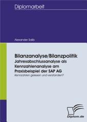 Bilanzanalyse/ Bilanzpolitik: Jahresabschlussanalyse als Kennzahlenanalyse am Praxisbeispiel der SAP AG: Kennzahlen gelesen und verstanden?