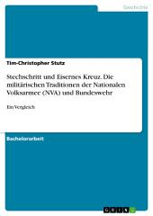 Stechschritt und Eisernes Kreuz. Die militärischen Traditionen der Nationalen Volksarmee (NVA) und Bundeswehr: Ein Vergleich