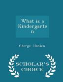 What Is a Kindergarten   Scholar s Choice Edition