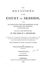The decisions of the Court of Session: from its first institution to the present time : digested under proper heads, in the form of a dictionary, Volume 6