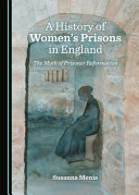 A History of Women    Tm S Prisons in England  The Myth of Prisoner Reformation PDF