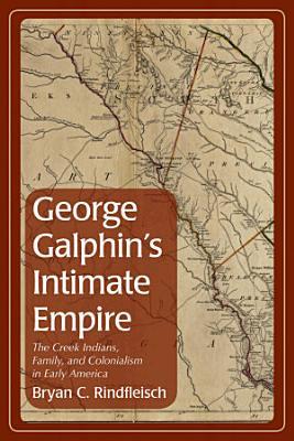 George Galphin s Intimate Empire PDF
