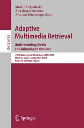 Adaptive Multimedia Retrieval. Understanding Media and Adapting to the User: 7th International Workshop, AMR 2009, Madrid, Spain, September 24-25, 2009, Revised Selected Papers