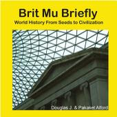 Brit Mu Briefly: World History From Seeds to Civilization