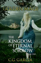 The Kingdom of Eternal Sorrow (The Golden Mage Book One)