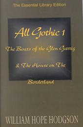 All Gothic 1: The Boats of the Glen Garrig & the House on the Borderland, Volume 1