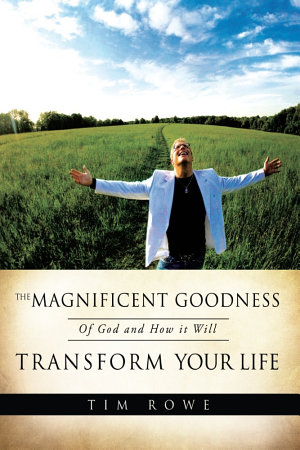 The Magnificent Goodness of God and How It Will Transform Your Life