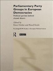 Parliamentary Party Groups in European Democracies: Political Parties Behind Closed Doors
