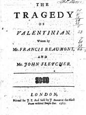 The Tragedy of Valentinian: Written by Mr. Francis Beaumont, and Mr. John Fletcher