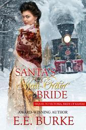Santa's Mail-Order Bride: Sequel to Victoria, Bride of Kansas