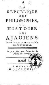 La Republique des philosophes, ou histoire des Ajaoiens. Ouvrage posthume de Mr. de Fontenelle. On y a joint une Lettre sur la nudité des sauvages..